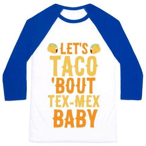 Let's Taco 'Bout Tex-Mex, Baby Baseball Tee