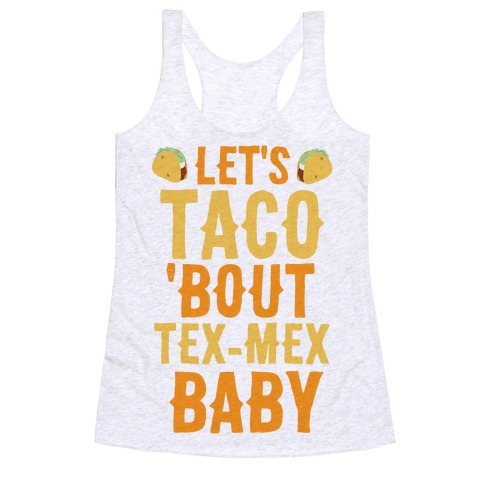 Let's Taco 'Bout Tex-Mex, Baby Racerback Tank Top