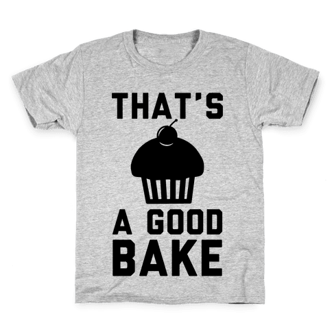 That's a Good Bake Kids T-Shirt