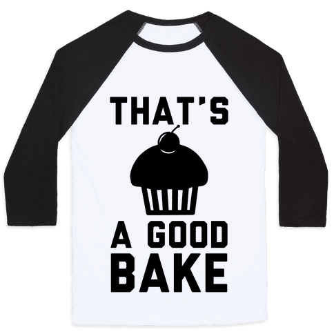 That's a Good Bake Baseball Tee