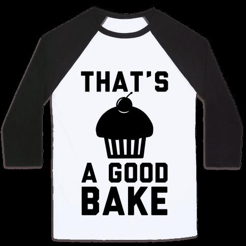 That's a Good Bake Baseball Tee