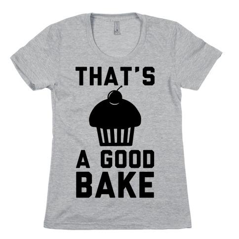 That's a Good Bake Womens T-Shirt