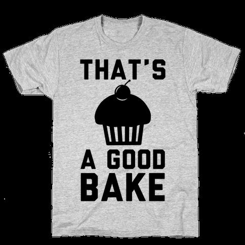 That's a Good Bake Mens T-Shirt
