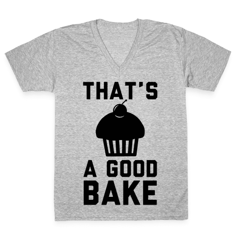 That's a Good Bake V-Neck Tee Shirt
