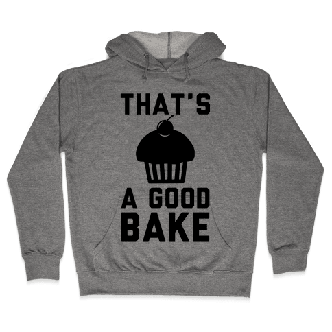 That's a Good Bake Hooded Sweatshirt