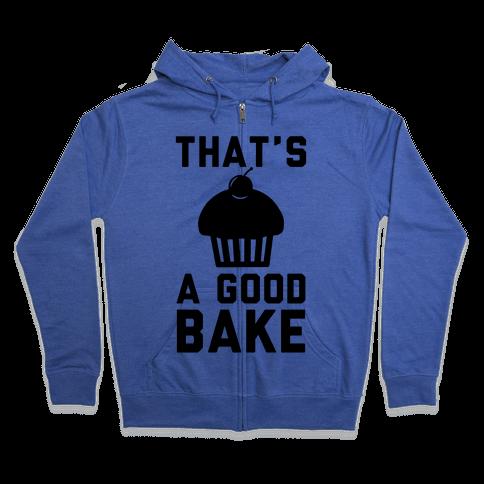 That's a Good Bake Zip Hoodie