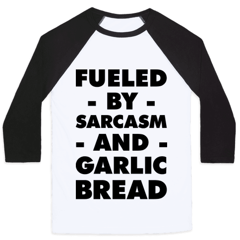 Fueled By Sarcasm And Garlic Bread Baseball Tee