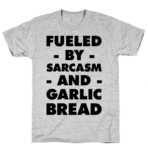 Fueled By Sarcasm And Garlic Bread Mens T-Shirt