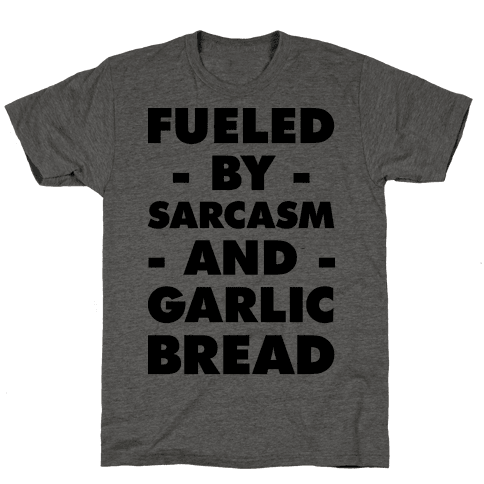 Fueled By Sarcasm And Garlic Bread