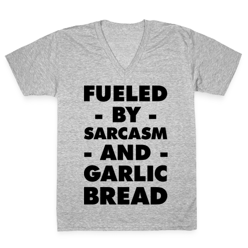 Fueled By Sarcasm And Garlic Bread V-Neck Tee Shirt