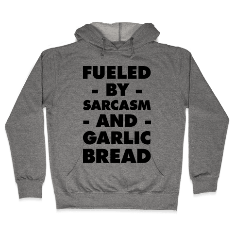 Fueled By Sarcasm And Garlic Bread Hooded Sweatshirt