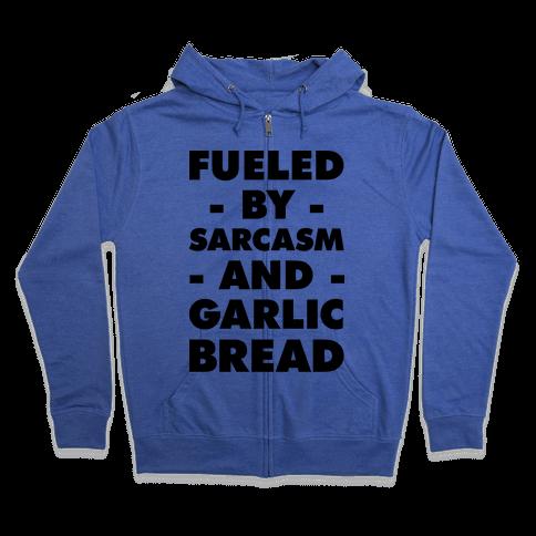 Fueled By Sarcasm And Garlic Bread Zip Hoodie