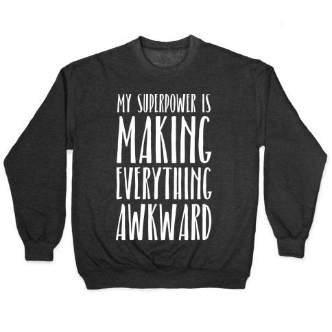 My Superpower Is Making Everything Awkward Pullover