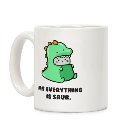 My Everything Is Saur Coffee Mug