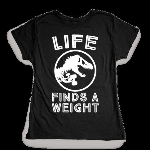 Life Finds a Weight Womens T-Shirt