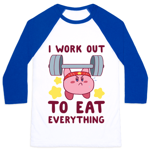 I Work Out to Eat Everything (Kirby) Baseball Tee