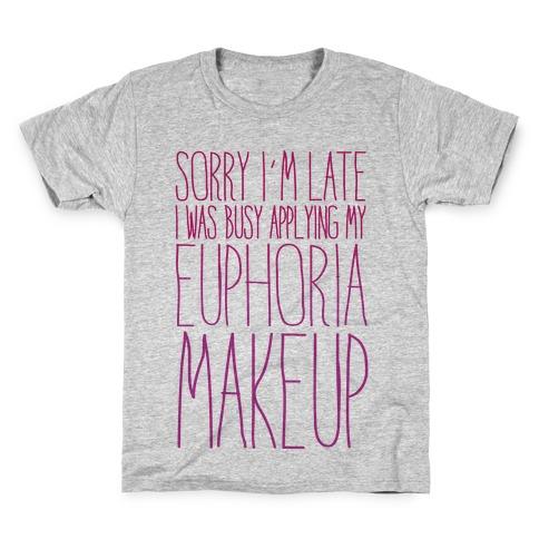 Sorry I'm Late I Was Busy Applying My Euphoria Makeup Parody Kids T-Shirt