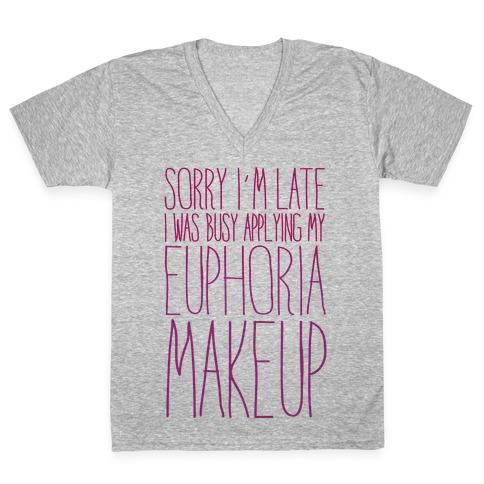 Sorry I'm Late I Was Busy Applying My Euphoria Makeup Parody V-Neck Tee Shirt
