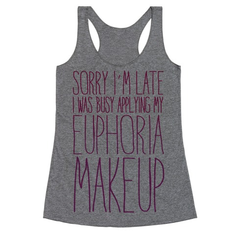 Sorry I'm Late I Was Busy Applying My Euphoria Makeup Parody Racerback Tank Top