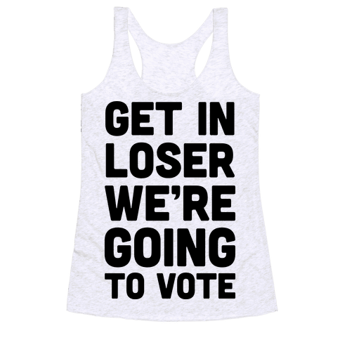 Get In Loser We're Going To Vote Racerback Tank Top