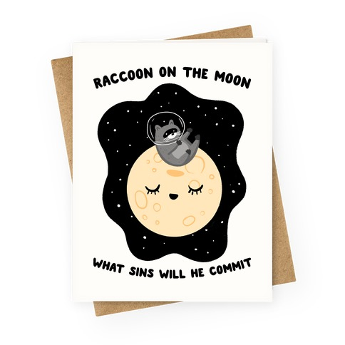 Raccoon On The Moon What Sins Will He Commit Greeting Card