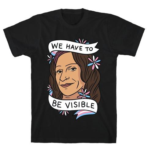 We Have To Be Visible Sylvia Rivera T-Shirt