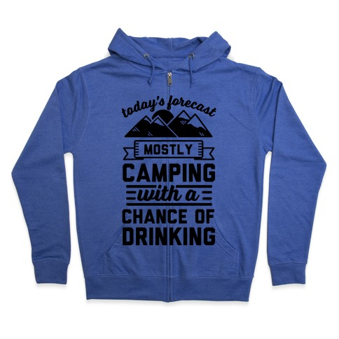 Today's Forecast Is Mostly Camping With A Chance Of Drinking (CMYK) Zip Hoodie