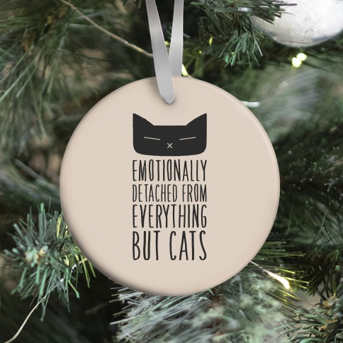 Emotionally Detached From Everything But Cats Ornament