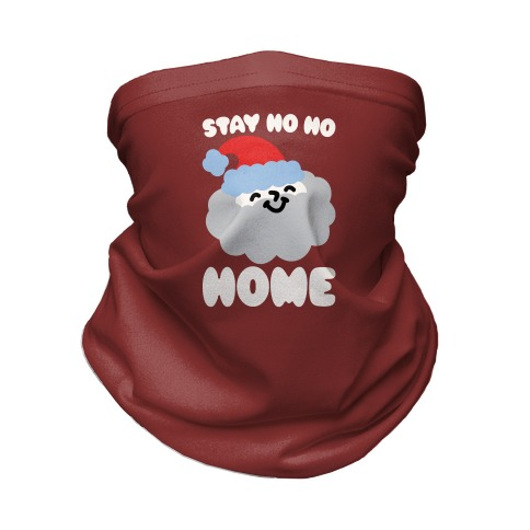Stay Ho Ho Home  Neck Gaiter