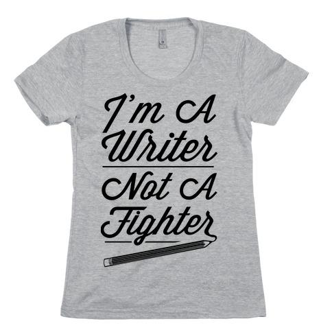 I'm a Writer Not A Fighter Womens T-Shirt