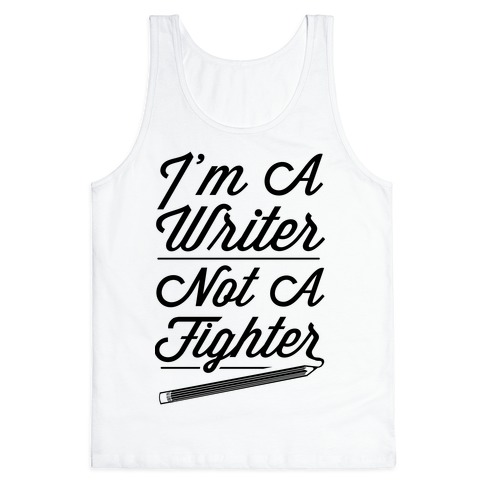 I'm a Writer Not A Fighter Tank Top