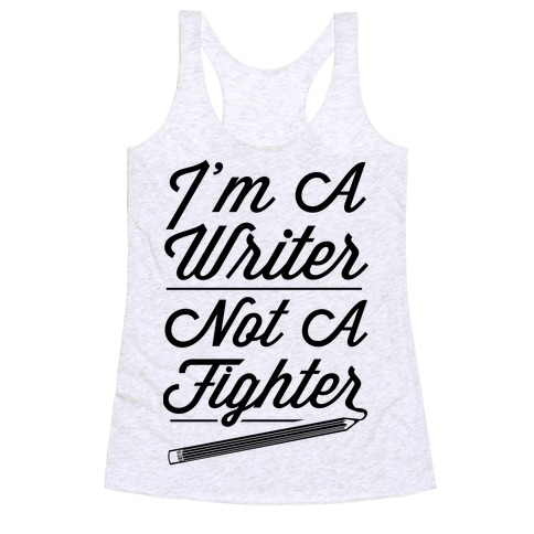 I'm a Writer Not A Fighter Racerback Tank Top