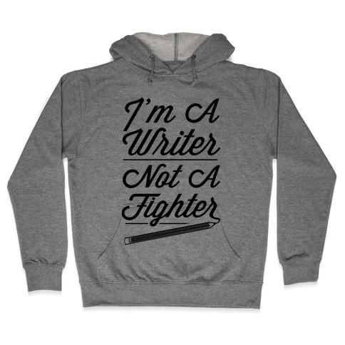 I'm a Writer Not A Fighter Hooded Sweatshirt