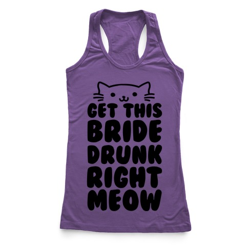 Get This Bride Drunk Right Meow Racerback Tank Top