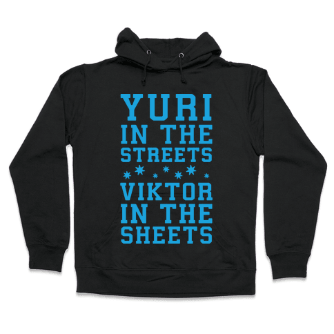 Yuri In The Streets Viktor In The Sheets Hooded Sweatshirt
