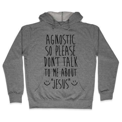Agnostic so Please Don't Talk to Me About Jesus Hooded Sweatshirt