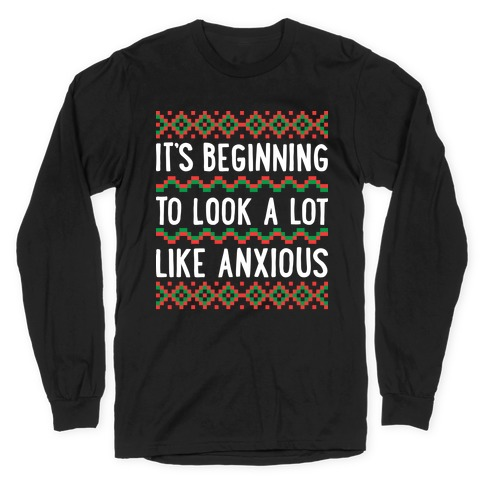 It's Beginning To Look A Lot Like Anxious Long Sleeve T-Shirt