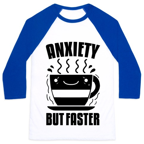 Anxiety, But Faster Baseball Tee