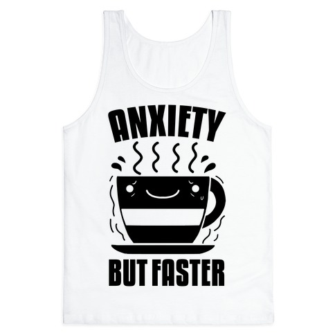 Anxiety, But Faster Tank Top