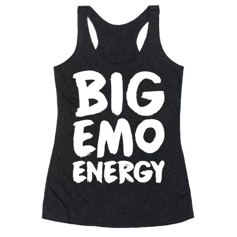 Big Emo Energy Racerback Tank Top