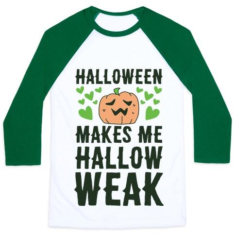 Halloween Makes Me Hallow-weak Baseball Tee