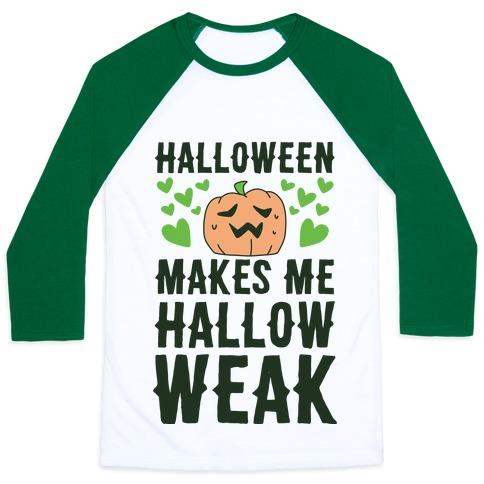 Halloween Makes Me Hallow-weak Baseball Tee