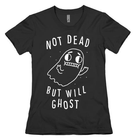 Not Dead But Will Ghost Womens T-Shirt
