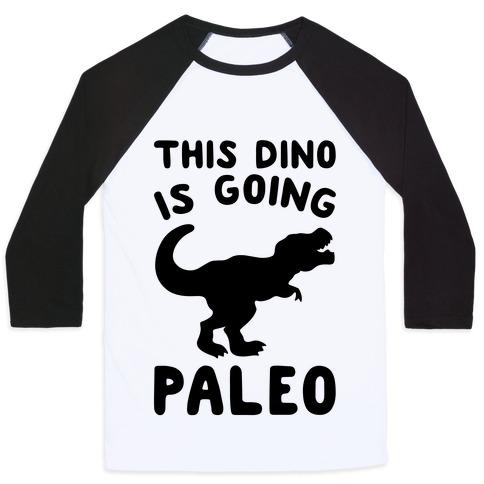 This Dino Is Going Paleo Parody Baseball Tee