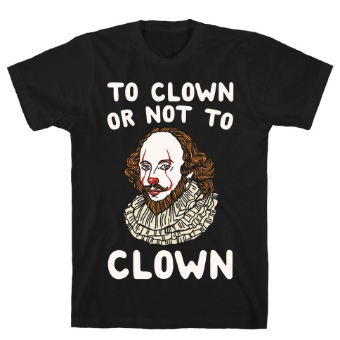 To Clown Or Not To Clown Parody White Print T-Shirt