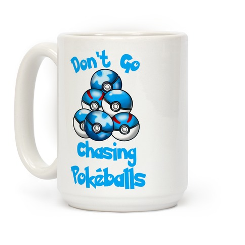Don't Go Chasing Pokeballs Coffee Mug
