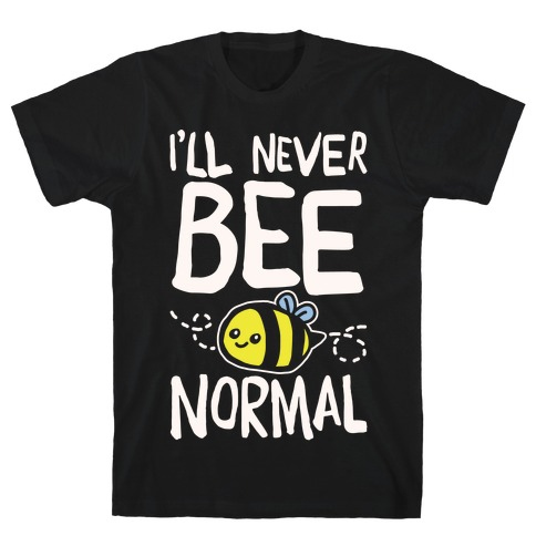 I'll Never Bee Normal White Print T-Shirt