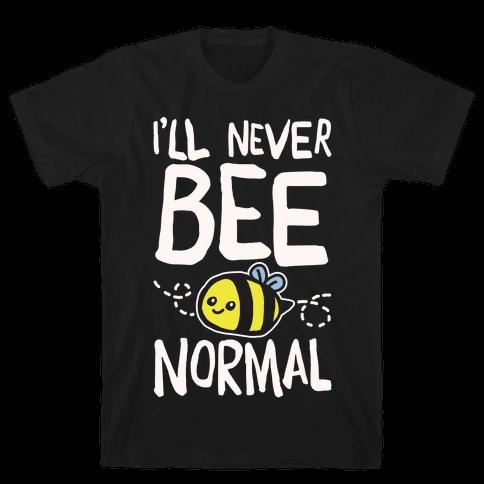 I'll Never Bee Normal White Print Mens/Unisex T-Shirt