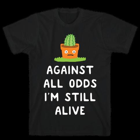 Against All Odds I'm Still Alive Mens T-Shirt