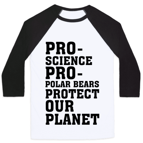 Pro-Science Pro-Polar Bears Protect Our Planet Baseball Tee